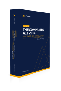 The Companies Act 2014: Annotated and Consolidated – 2018 Edition